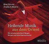 Heilende Musik aus dem Orient CD: Mit altorientalischen Klängen Körper und Geist harmonisieren