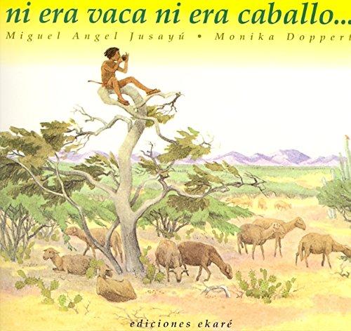 Ni era vaca, ni era caballo. (Libros de América) por Miguel Angel Jusayú