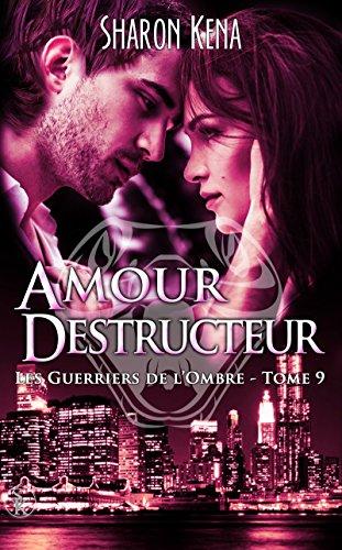 Amour Destructeur: Les guerriers de l'ombre, T9 par Sharon Kena