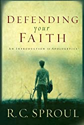 Defending Your Faith: An Introduction to Apologetics by R. C. Sproul (2003-09-19)