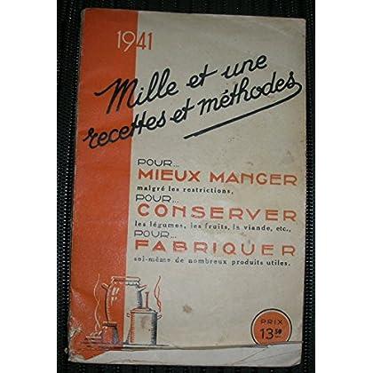 1941 : mille et une recettes et méthodes pour MIEUX MANGER malgré les restrictions, pour CONSERVER les légumes, les fruits, la viande etc, pour fabriquer soi-même de nombreux produits utiles