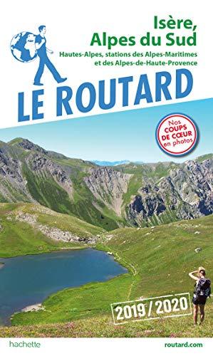 Guide du Routard Isère, Alpes du Sud 2019/20: Hautes-Alpes, stations des Alpes Maritimes et Alpes de Haute-Provence par Collectif