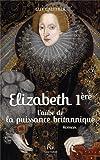 Elisabeth Ire : L'aube de la puissance britannique