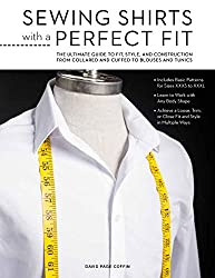 Sewing Shirts with a Perfect Fit: The Ultimate Guide to Fit, Style, and Construction from Collared and Cuffed to Blouses and Tunics