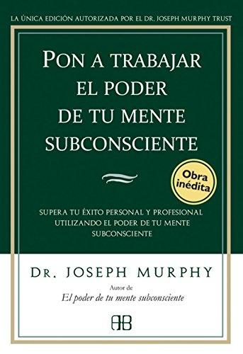 Descargar Libro Pon A Trabajar El Poder De Tu Mente Subconsciente de Joseph Murphy