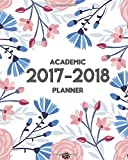 Academic Planner 2017-2018: August 2017 to July 2018 - Academic Planner, Monthly Planner, Weekly Planner: Volume 2