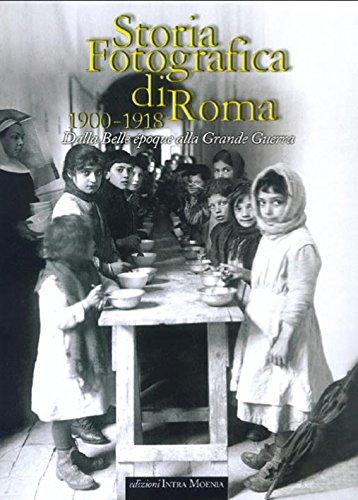 Storia fotografica di Roma 1900-1918. Dalla Belle époque alla grande guerra. Ediz. illustrata