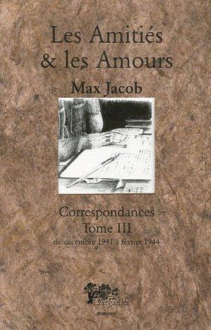 Correspondances: Tome 3, Les Amitiés et les Amours, Décembre 1941 - Février 1944