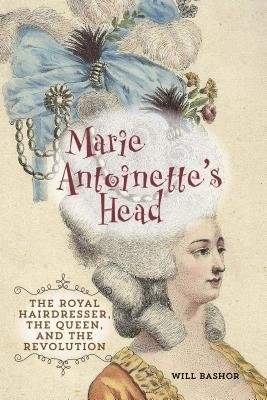 [( Marie Antoinette's Head: The Royal Hairdresser, the Queen, and the Revolution By Bashor, Will ( Author ) Hardcover Oct - 2013)]