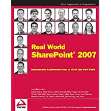 Real World SharePoint 2007: Indispensable Experiences From 16 MOSS and WSS MVPs (Programmer to Programmer)