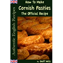 How To Make Cornish Pasties The Official Recipe (Authentic English Recipes Book 8) (English Edition)