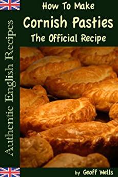 How To Make Cornish Pasties The Official Recipe (Authentic English Recipes Book 8) (English Edition) par [Wells, Geoff]