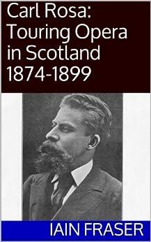 Carl Rosa: Touring Opera in Scotland 1874-1899 by [Fraser, Iain, Fraser, Peter, Fraser, Stephen]