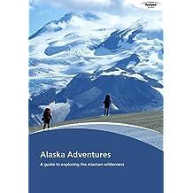 Alaska Adventures: A guide to exploring the Alaskan wilderness (English Edition)
