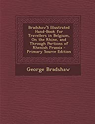 Bradshaw'S Illustrated Hand-Book for Travellers in Belgium, On the Rhine, and Through Portions of Rhenish Prussia