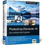Photoshop Elements 13: Der umfassende Ratgeber - inkl. Buch als PDF