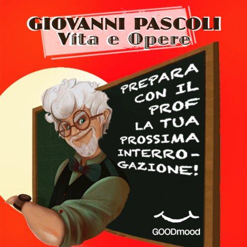 Giovanni Pascoli. Vita e opere.  Audiolibri