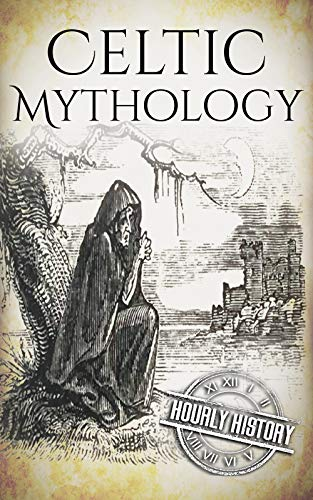 Celtic Mythology: A Concise Guide to the Gods, Sagas and Beliefs (Greek Mythology - Norse Mythology - Egyptian Mythology - Celtic Mythology Book 4) (English Edition)