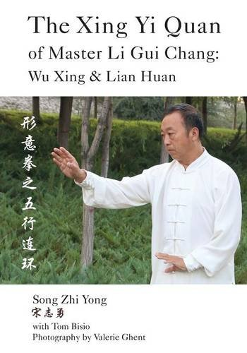 The Xing Yi Quan of Master Li Gui Chang: Wu Xing & Lian Huan por Song Zhi Yong