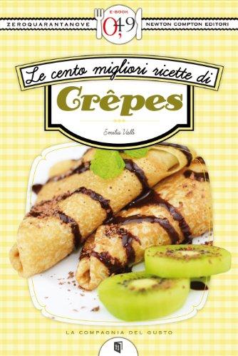 Le cento migliori ricette di crêpes (eNewton Zeroquarantanove)