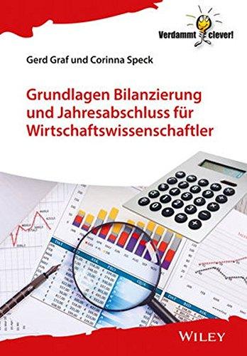 Grundlagen Bilanzierung und Jahresabschluss für Wirtschaftswissenschaftler (Verdammt clever!)