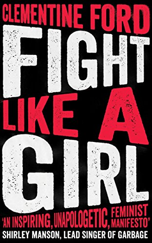 Fight Like A Girl (English Edition) por Clementine Ford
