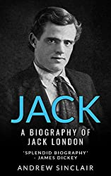 Jack: The scandalous biography of popular American writer, Jack London