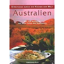 Streifzüge durch die Küchen der Welt - Australien: Mit 230 Rezepten aus allen Teilen des Kontinents
