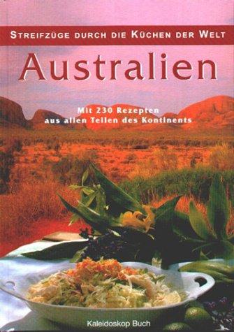 Streifzüge durch die Küchen der Welt - Australien: Mit 230 Rezepten aus allen Teilen des Kontinents (Cherry Küche)
