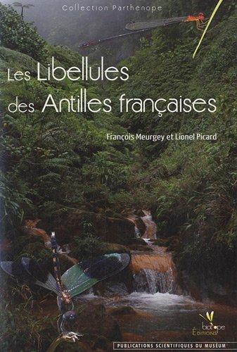 Les libellules des Antilles fran?¡ìaises : Ecologie, biologie, biog??ographie et identification by Fran?¡ìois Meurgey (2011-10-31)