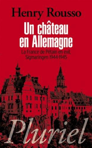 Un château en Allemagne : La France de Pétain en exil, Sigmaringen 1944-1945 (Pluriel)