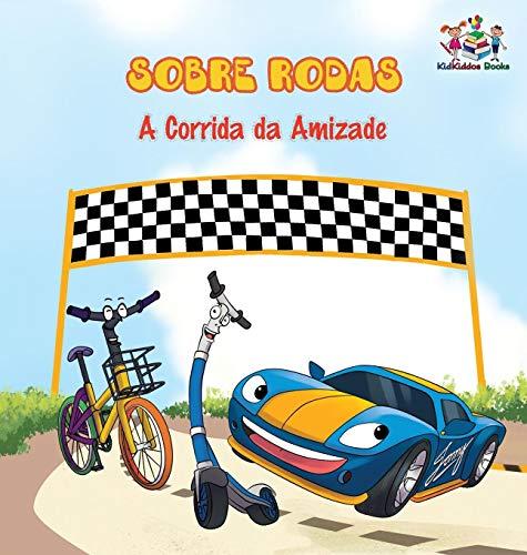 Sobre Rodas-A Corrida da Amizade (Portuguese Children's Book): The Wheels - The Friendship Race (Kids Books in Portuguese) (Portuguese Bedtime Collection)