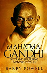 Gandhi: Facts and Surprising Unknown Stories (Mahatma Gandhi Biography Summary and Inspirational Stories from