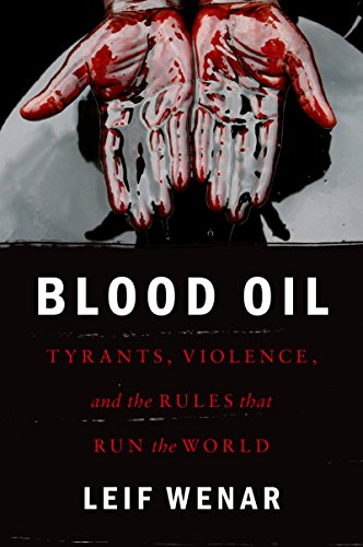 Blood Oil: Tyrants, Violence, and the Rules that Run the World (English Edition)