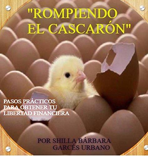 rompiendo-el-cascarn-pasos-prcticos-para-obtener-tu-libertad-financiera-spanish-edition