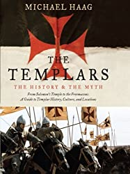 The Templars: The History and the Myth: From Solomon's Temple to the Freemasons by Michael Haag (2009-09-08)