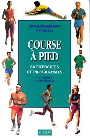 Course à pied : 60 exercices et programmes par Brown