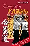 Comprendre l'Aïkido (Sport/Arts martiaux t. 211) - Format Kindle - 9782846176026 - 14,99 €