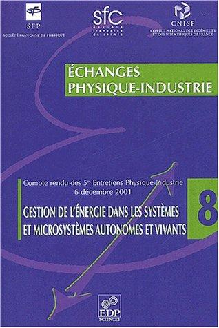 Gestion de l'énergie dans les systèmes et microsystèmes autonomes et vivants. Compte rendu des 5èmes entretiens Physique-Industrie, 6 décembre 2001 par Collectif