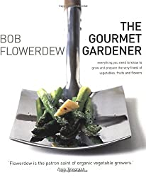 Gourmet Gardener: Everything You Need to Know to Grow and Prepare the Very Finest of Flowers, Fruits and Vegetables