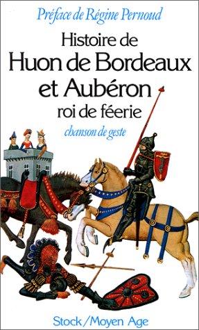 Histoire de Huon de Bordeaux et Aubéron, roi de féerie : chanson de geste