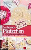 Die besten Plätzchen  ohne Zucker: Das Backbuch: Rezepte für zuckerfreie Plätzchen und Kekse - backen ohne Zucker (REZEPTBUCH BACKEN OHNE ZUCKER 7)