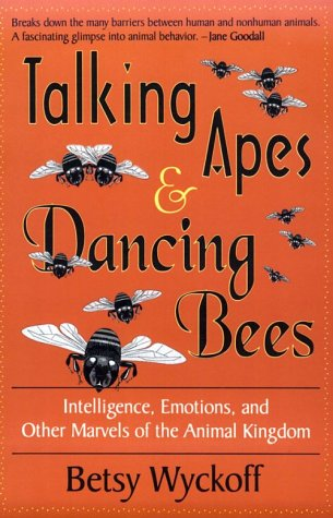 Talking Apes and Dancing Bees: Intelligence, Emotions & Other Marvels of the Animal Kingdom