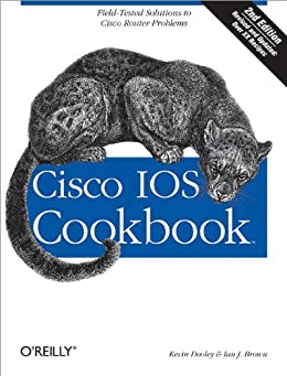 Cisco IOS Cookbook: Field-Tested Solutions to Cisco Router Problems (Cookbooks (O'Reilly)) von [Brown, Ian, Dooley, Kevin]