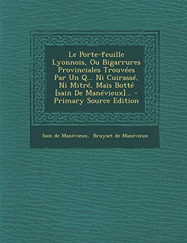 Le Porte-Feuille Lyonnois, Ou Bigarrures Provinciales Trouvees Par Un Q... Ni Cuirasse, Ni Mitre, Mais Botte [Sain de Manevieux]...