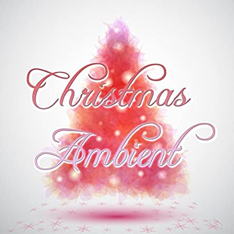 Christmas Ambient - Soft Ambient Music Songs for a Relaxing and Soothing Christmas