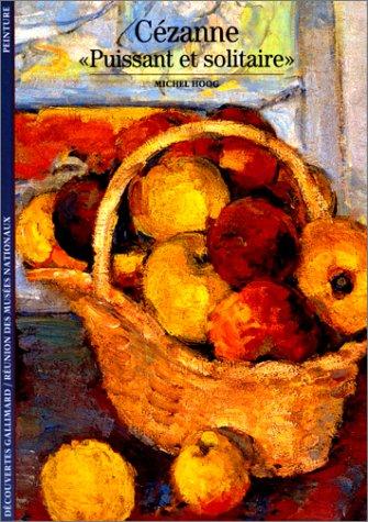 Cézanne : Puissant et solitaire par Michel Hoog