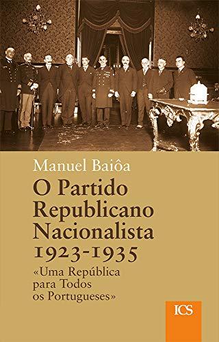 O Partido Republicano Nacionalista, 1923-1935: «Uma República para Todos os Portugueses» (Portuguese Edition) por Manuel Baiôa