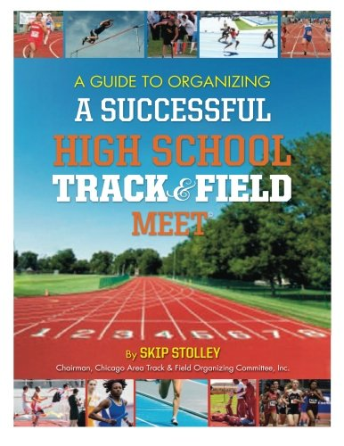 A Guide for Organizing a Successful High School Track & Field Meet por skip Stolley