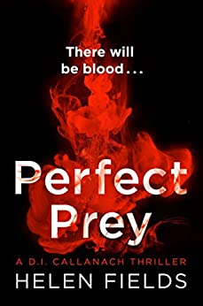 Perfect Prey: The twisty new crime thriller you need to read in 2017 (A DI Callanach Thriller, Book 2) by [Fields, Helen]
